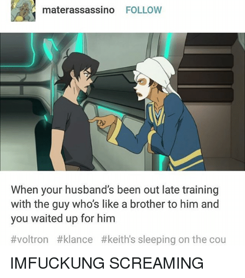 materassassino follow when your husbands been out late training with 12669310 25 best voltron klance memes taking memes, cou memes, your memes
