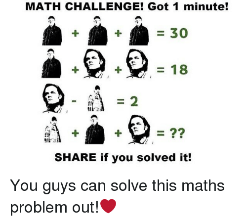 Memes, Math, and 🤖: MATH CHALLENGE! Got 1 minute!  30  18  SHARE if you solved it! You guys can solve this maths problem out!❤️