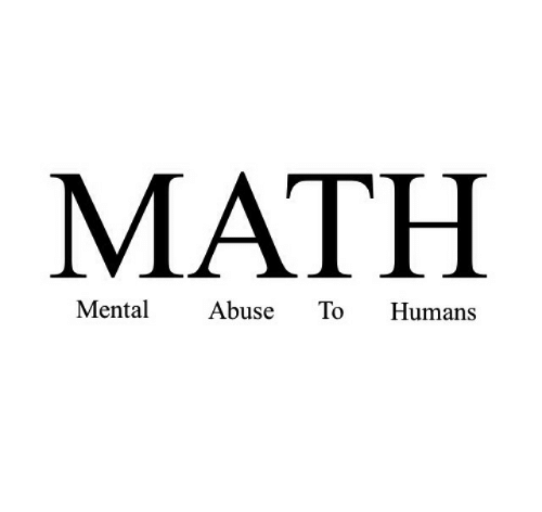 Math, Humans, and Abuse: MATH  Menta Abuse To Humans