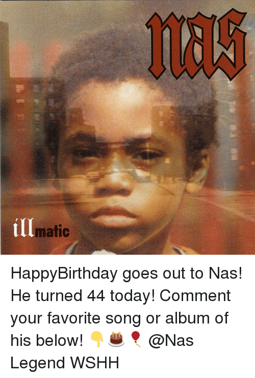 Memes, Nas, and Wshh: matic HappyBirthday goes out to Nas! He turned 44 today! Comment your favorite song or album of his below! 👇🎂🎈 @Nas Legend WSHH