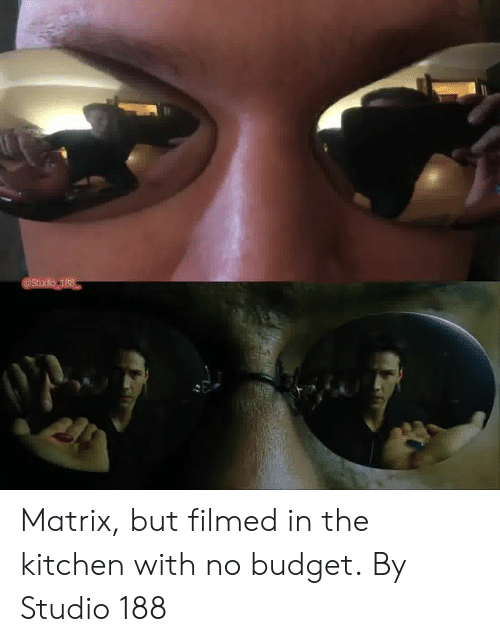 Dank, Budget, and Matrix: Matrix, but filmed in the kitchen with no budget.  By Studio 188