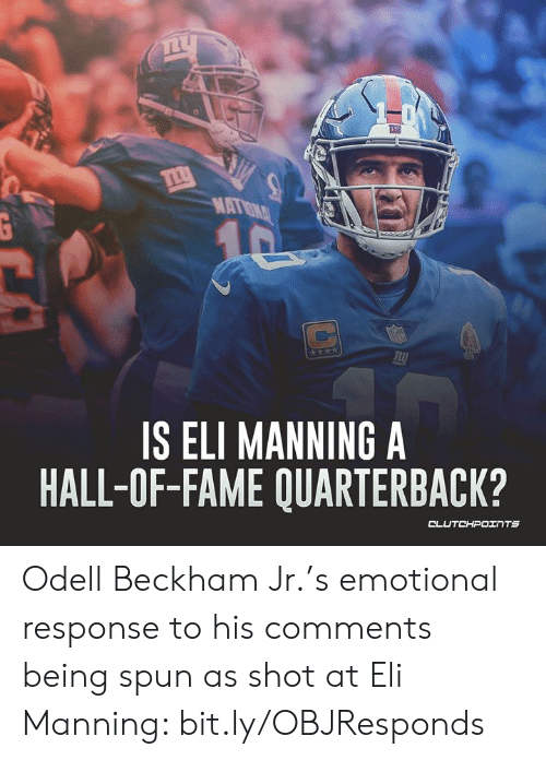Eli Manning, Nfl, and Odell Beckham Jr.: MATRONAL  G  10  **k  IS ELI MANNING A  HALL-OF-FAME QUARTERBACK?  CLUTCHPOINTS Odell Beckham Jr.'s emotional response to his comments being spun as shot at Eli Manning: bit.ly/OBJResponds