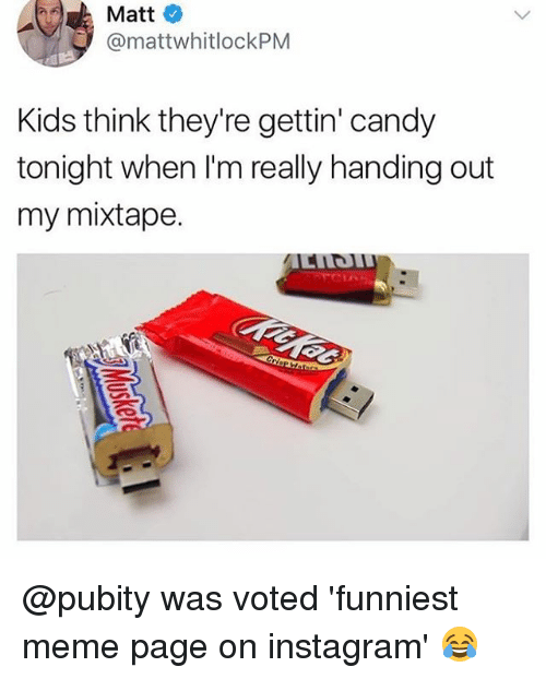 Candy, Instagram, and Meme: Matt  @mattwhitlockPM  Kids think they're gettin' candy  tonight when I'm really handing out  my mixtape. @pubity was voted 'funniest meme page on instagram' 😂