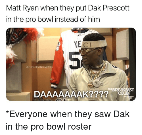 Nfl, Saw, and Pro: Matt Ryan when they put Dak Prescott  in the pro bowl instead of him  YEC  @FUNNIESTNFLMEMES  THEBREAKE *Everyone when they saw Dak in the pro bowl roster