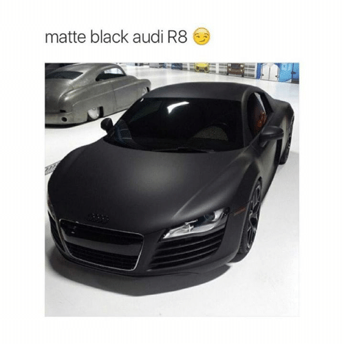 Matte Black Audi R Audi Meme On Meme - Audi r8 black