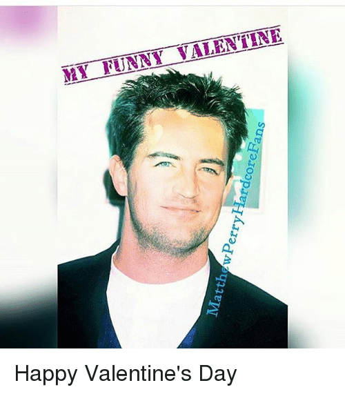 Memes, 🤖, And Happy Valentines Day: Matthe WPerryHardcoreFans MZY FUNNY  VALENTINE Happy Valentineu0027s