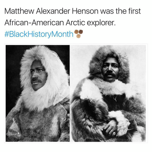african american history matthew alexander henson American explorer matthew alexander henson was born on august 8, 1866, in charles county, maryland the son of two freeborn black sharecroppers, henson lost his mother at an early age when henson was 4 years old, his father moved the family to washington, dc, in search for work opportunities his .