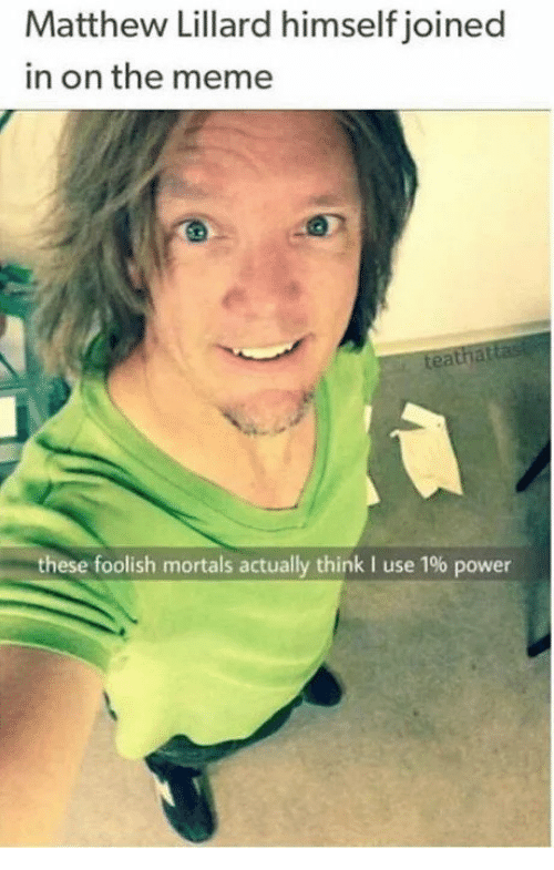 Meme, Power, and Think: Matthew Lillard himself joined  in on the meme  ea  these foolish mortals actually think I use 1% power