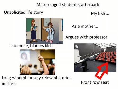 Mature Aged Student Starterpack Unsolicited Life Story My