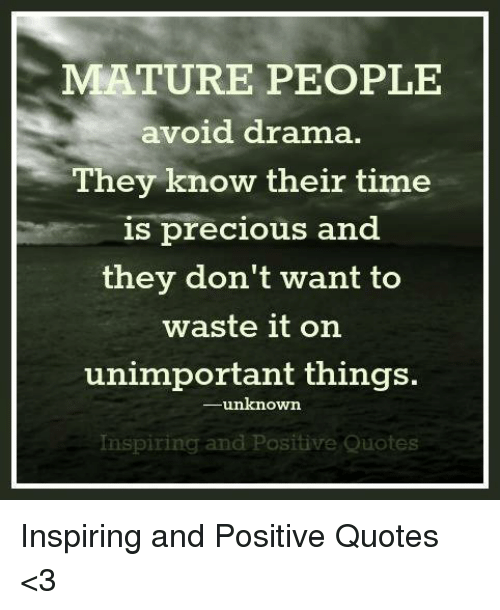 Mature People Avoid Drama They Know Their Time Is Precious And They