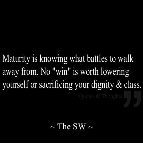 Maturity Is Knowing What Battles To Walk Away From No Win Is Worth