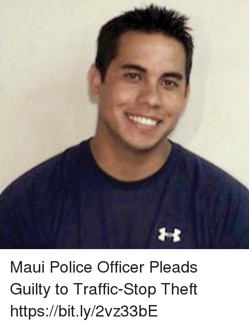 Memes, Police, and Traffic: Maui Police Officer Pleads Guilty to Traffic-Stop Theft https://bit.ly/2vz33bE