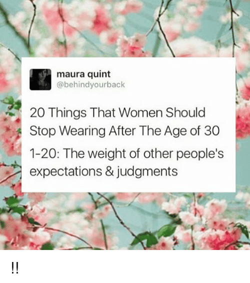 Maura Quint Yourback 20 Things That Women Should Stop Wearing After the Age  of 30 1-20 the Weight of Other People's Expectations & Judgments !! | Meme  on ME.ME