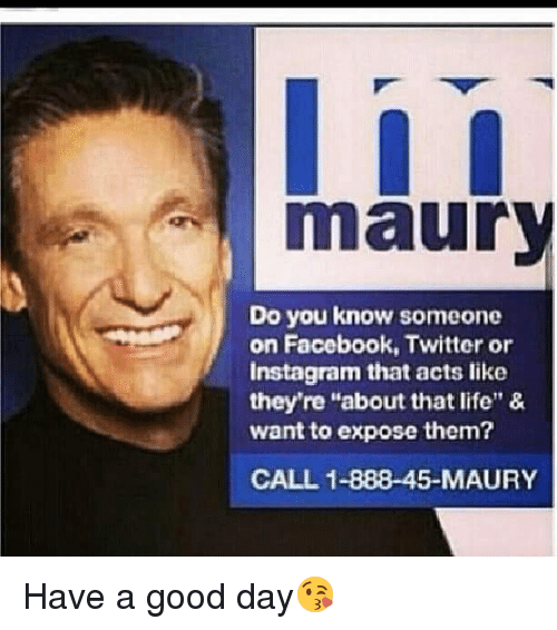 Maury Do You Know Someone on Facebook Twitter or Instagram That Acts