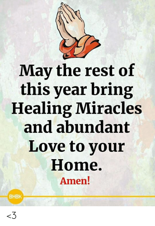 Love, Memes, and Home: Mav the rest of  this year bring  Healing Miracles  and abundant  Love to vour  Home.  Amen!  BHBK <3