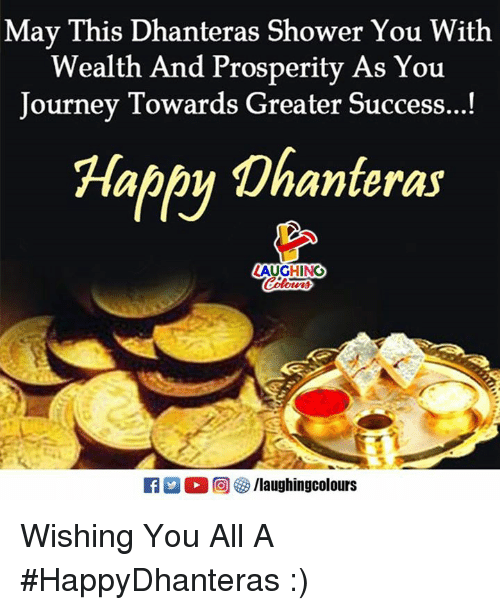 Journey, Shower, and Happy: Mav This Dhanteras Shower You With  Wealth And Prosperity As You  Journey Towards Greater Success...!  Happy Dhanteras  AUGHING Wishing You All A #HappyDhanteras :)