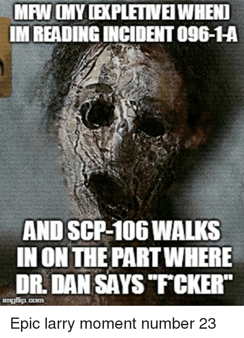 MAW CMY EXPLETINEI WHENT IM READING INCIDENT 096-1ha AND SCP-106