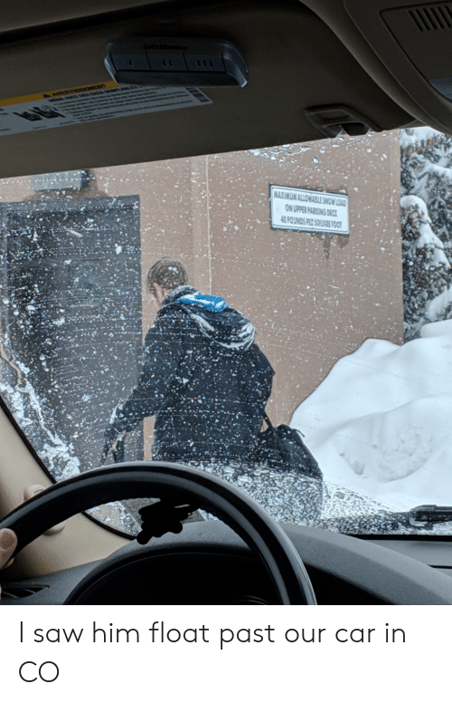 Saw, Snow, and Car: MAXIMUM ALLOWABLE SNOW LOAD I saw him float past our car in CO