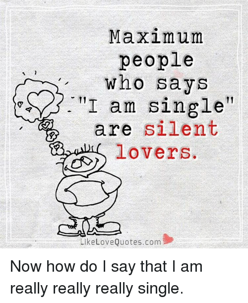 Maximum People Who Says I Am Single Silent Are Lovers Like Love