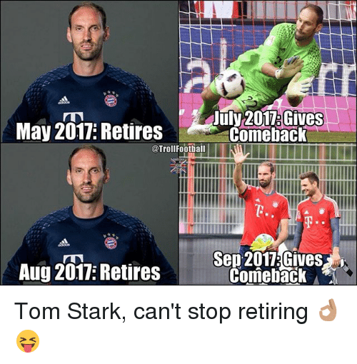 Memes, 🤖, and May: May 2017: Retires  July 201.Gives  Comeback  @TrollFootball  Aug 2017: Retires  Sep 2017.Gives  Comeback Tom Stark, can't stop retiring 👌🏽😝