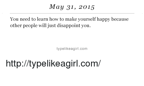 Target, Happy, and How To: May 31, 2015  You need to learn how to make yourself happy because  other people will just disappoint you.  typelikeagirl.com http://typelikeagirl.com/