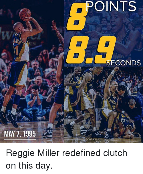 Memes, Reggie, and Reggie Miller: MAY 7, 1995  POINTS  SECONDS  @CBS Sports Reggie Miller redefined clutch on this day.