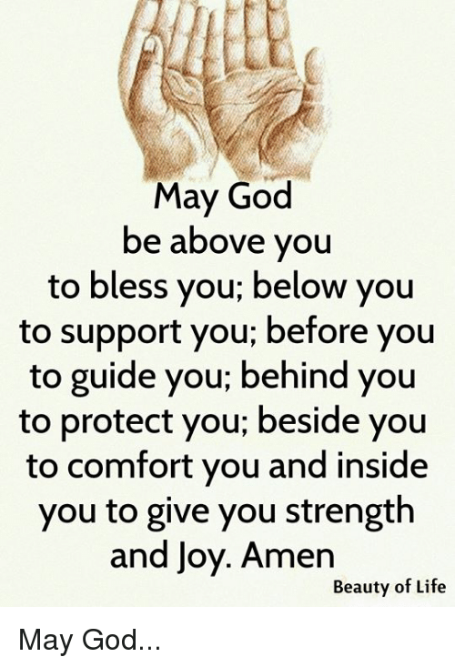 May God Be Above You To Bless You Below You To Support You Before