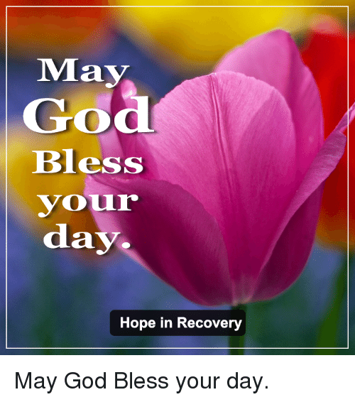 May God Bless Vour Day Hope In Recovery May God Bless Your Day God