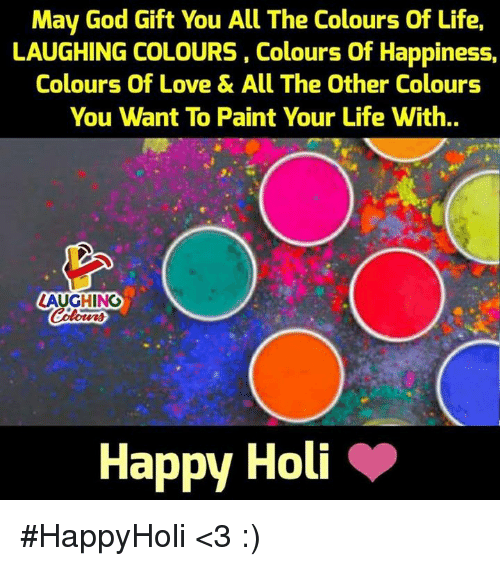 May God Gift You All The Colours Of Life Laughing Colours Colours Of