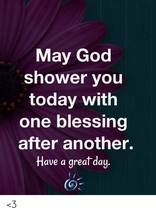 God, Memes, and Shower: May God  shower you  today with  one blessing  after another.  Have a great day  (3 <3