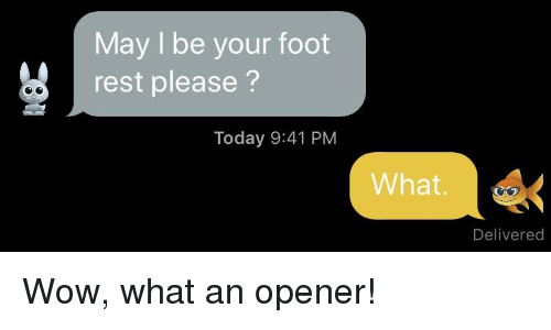 Wow, Today, and Creepy PMS: May I be your foot  rest please?  Today 9:41 PM  What.  Delivered