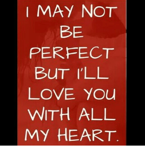 May Not Be Perfect But Ill Love You With All My Heart Meme On Meme