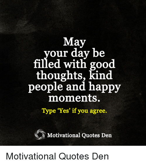 May Our Day Be Filled With Good Thoughts Kind People And Happy