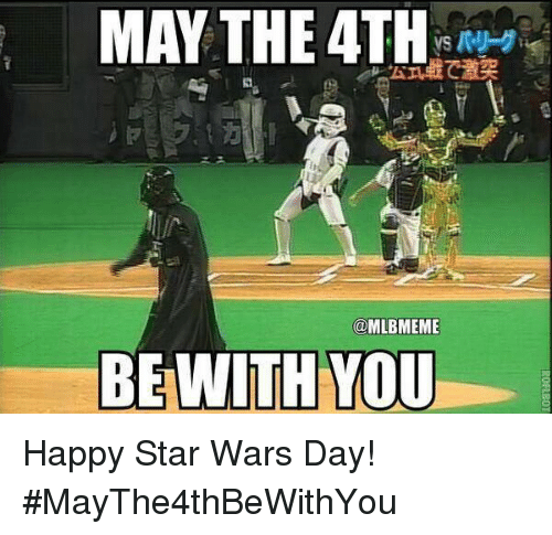 may the 4th mlbmeme be with you happy star wars 401824 may the 4th be with you happy star wars day! maythe4thbewithyou