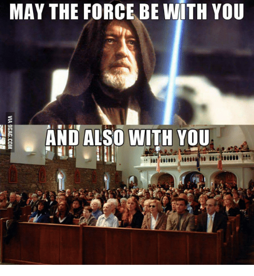 [Image: may-the-force-be-with-you-and-also-with-...994913.png]