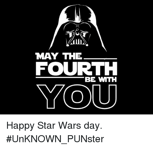 May The 4th Be With You Meme: MAY THE FOURTH BE WITH YOU Happy Star Wars Day #UnKNOWN