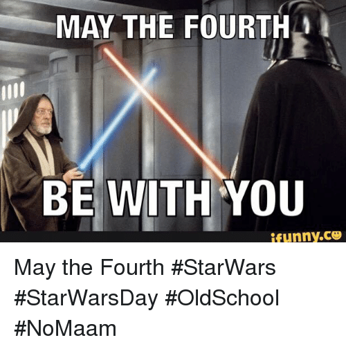 Memes, May the Fourth, and 🤖: MAY THE FOURTH  BE WITH YOU  ifunny.CO May the Fourth #StarWars #StarWarsDay #OldSchool #NoMaam