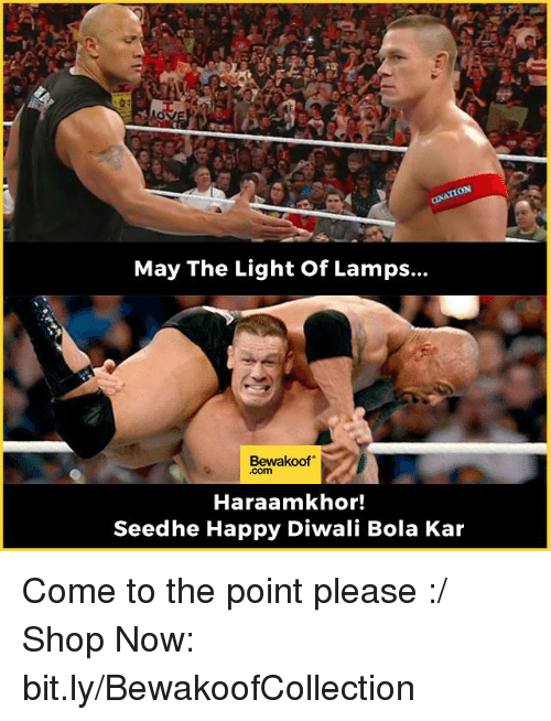 Memes, Happy, and Happiness: May The Light of Lamps...  Bewakoof  Com  Haraamkhor!  Seedhe Happy Diwali Bola Kar Come to the point please :/  Shop Now: bit.ly/BewakoofCollection