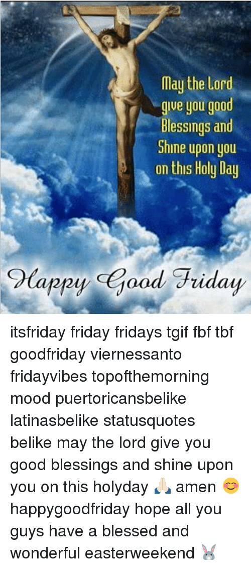 Blessed, Friday, and Memes: May the Lord  give you good  Blessings and  Shine upon you  on this Holy Day  CoCappy Good Friday itsfriday friday fridays tgif fbf tbf goodfriday viernessanto fridayvibes topofthemorning mood puertoricansbelike latinasbelike statusquotes belike may the lord give you good blessings and shine upon you on this holyday 🙏🏻 amen 😊 happygoodfriday hope all you guys have a blessed and wonderful easterweekend 🐰