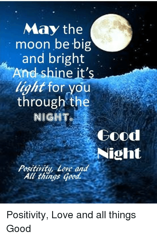 Memes, Moon, and 🤖: May the  moon be big  and bright  And shine it's  light for you  through the  NIGHT  Good  Night  Positivity, Love and  All things Good Positivity, Love and all things Good