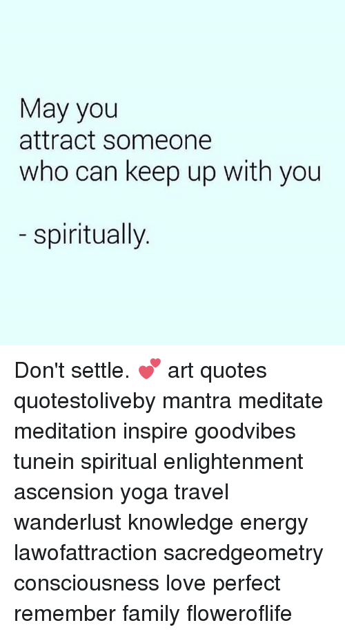 May You Attract Someone Who Can Keep Up With You Spiritually