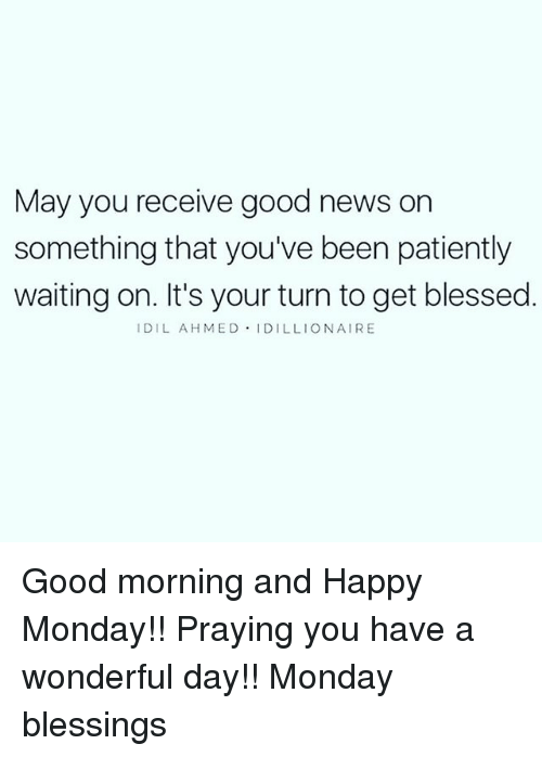 Good News Is That This Morning They >> May You Receive Good News On Something That You Ve Been Patiently