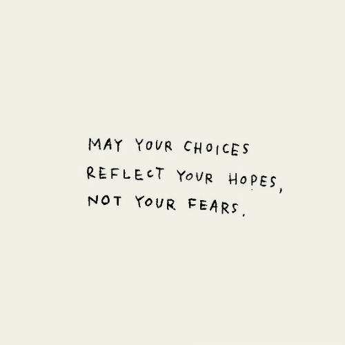 May, Not, and Your: MAY YOUR CH OICES  REFLECT YovR HoPES  NOT YoUR FEARS