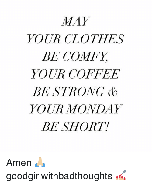 May Your Clothes Be Comfy Your Coffee Be Strong C Your Monday Be
