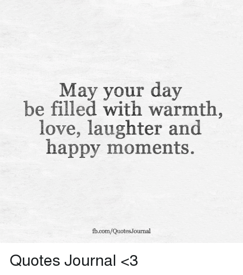May Your Day Be Filled With Warmth Love Laughter And Happy Moments