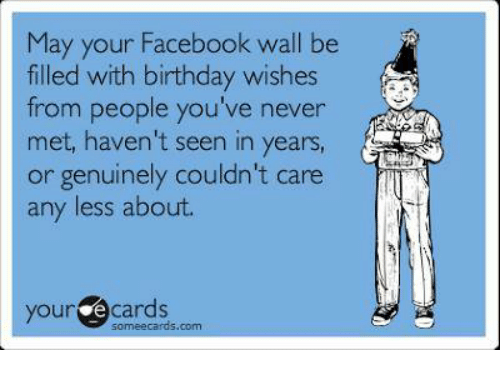 Memes Someecards And May Your Facebook Wall Be Filled With Birthday Wishes