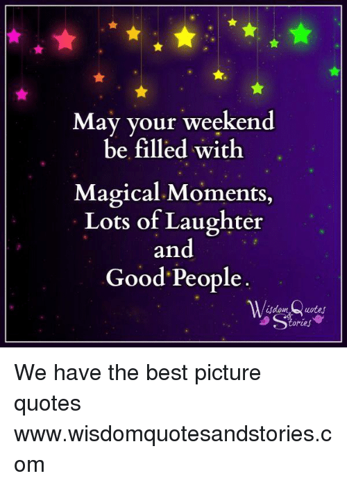 May Your Weekend Be Filled With Magical Moments Lots Of Laughter And Beauteous Magical Quotes