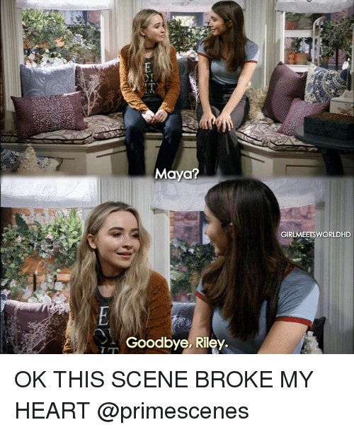Memes, Heart, and 🤖: Maya?  Goodbye, Riley  GIRLMEETSWORLDHD OK THIS SCENE BROKE MY HEART @primescenes
