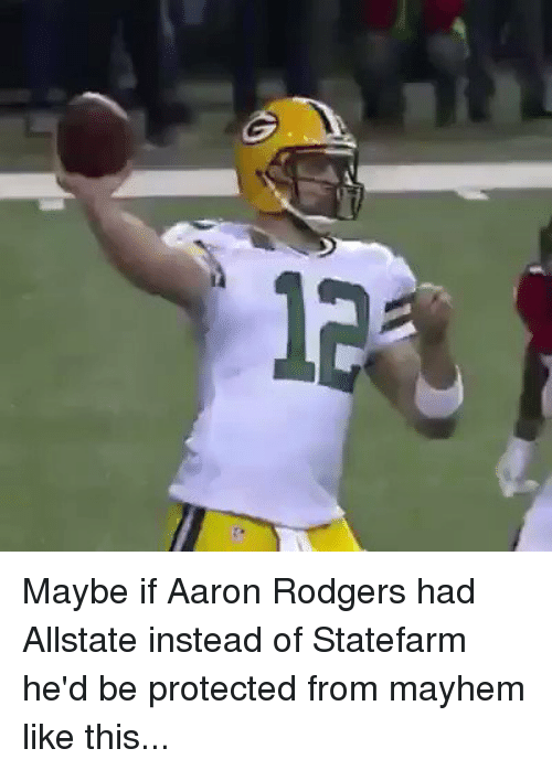 Aaron Rodgers, Football, and Nfl: Maybe if Aaron Rodgers had Allstate instead of Statefarm he'd be protected from mayhem like this...