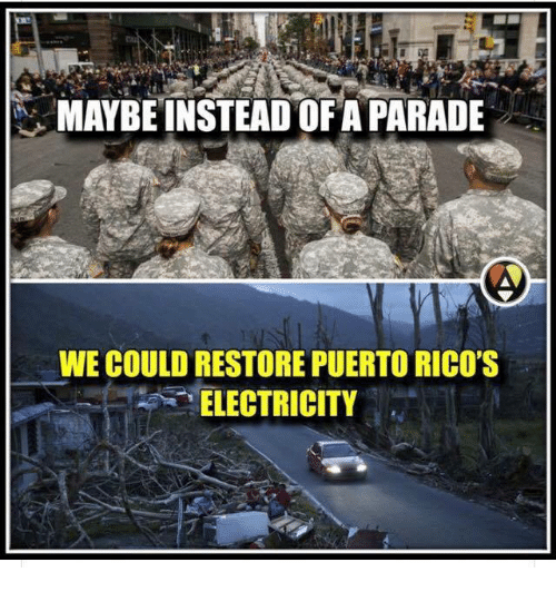 """Electricity, Maybe, and  Instead: MAYBE INSTEAD OF A PARADE  WE COULD RESTORE PUERTO RICO'S  """"ELECTRICITY"""